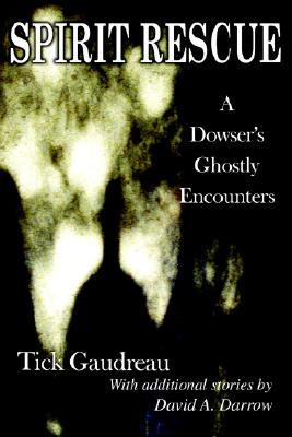 Spirit Rescue: A Dowsers Ghostly Encounters Tick Gaudreau