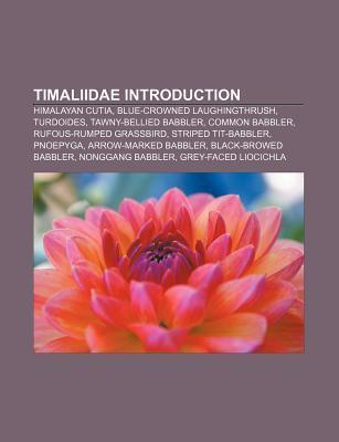 Timaliidae Introduction: Himalayan Cutia, Blue-Crowned Laughingthrush, Turdoides, Tawny-Bellied Babbler, Common Babbler Source Wikipedia