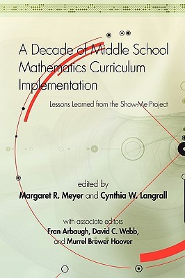 A Decade of Middle School Mathematics Curriculum Implementation: Lessons Learned from the Show-Me Project  by  Margaret R. Meyer