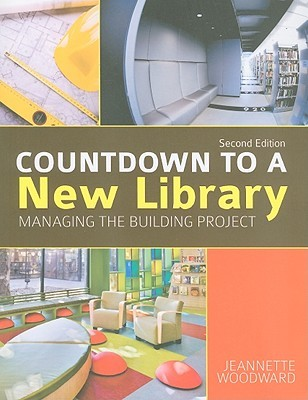Countdown to a New Library: Managing the Building Project  by  Jeannette Woodward