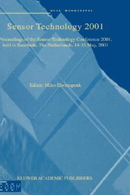 Sensor Technology 2001: Proceedings of the Sensor Technology Conference 2001, Held in Enschede, the Netherlands 14 15 May, 2001  by  Miko Elwenspoek