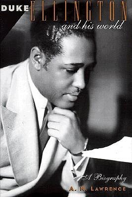 Duke Ellington and His World: A Biography A.H. Lawrence