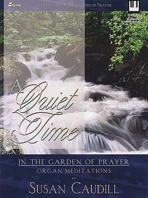 A Quiet Time: In the Garden of Prayer: Organ Meditations  by  Susan Caudill