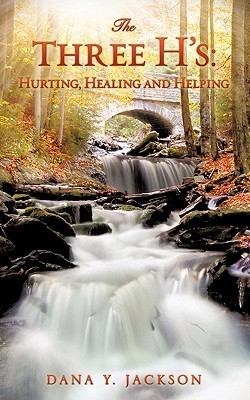 The Three Hs: Hurting, Healing And Helping  by  Dana Y. Jackson