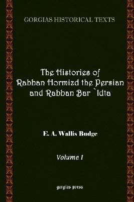 The History of Rabban Hormizd the Persian and Rabban Bar-Idta (Volume 1)  by  E.A. Wallis Budge