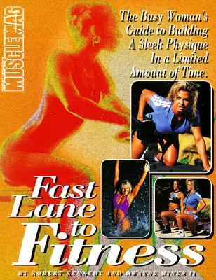 Fast Lane to Fitness: The Busy Womans Guide to Building a Sleek Physique in a Limited Amount of Time  by  Robert Kennedy
