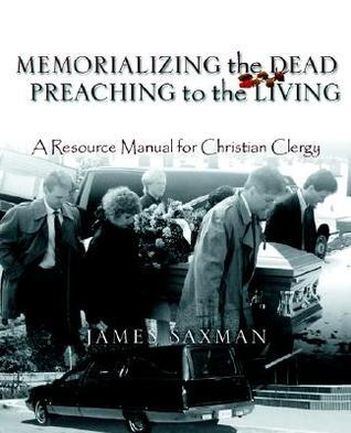 Memorializing the Dead - Preaching to the Living  by  James Saxman