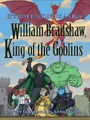 William Bradshaw, King of the Goblins  by  Arthur Daigle