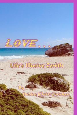 Love...Lifes Illusive Zenith  by  MR Dudley Christian