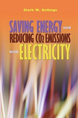 Saving Energy and Reducing CO2 Emissions with Electricity Clark W. Gellings