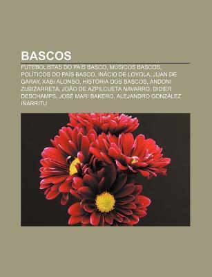 Bascos: Futebolistas Do Pa?s Basco, M Sicos Bascos, Pol Ticos Do Pa?s Basco, in CIO de Loyola, Juan de Garay, Xabi Alonso, H Source Wikipedia