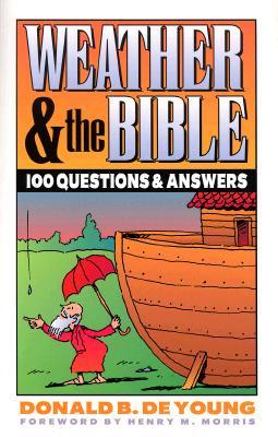 Weather and the Bible: 100 Questions & Answers Donald B. DeYoung