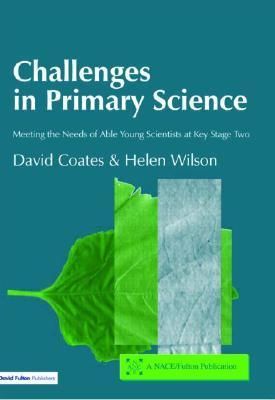 Challenges In Primary Science: Meeting The Needs Of Able Young Scientists At Key Stage Two  by  David Coates