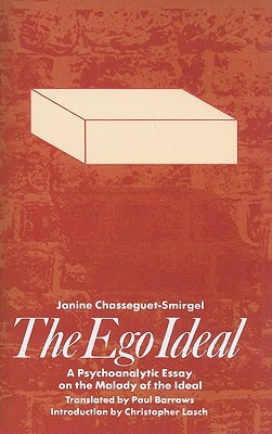 The Ego Ideal: A Psychoanalytic Essay on the Malady of the Ideal  by  Janine Chasseguet-Smirgel