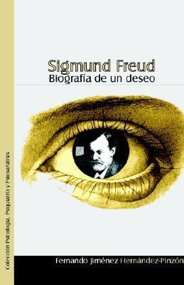 Sigmund Freud. Biografia de Un Deseo Fernando Jimenez Hernandez-Pinzon