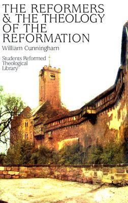 Reformers And The Theology Of The Reformation. First Pub In 1862 (616p) William Cunningham