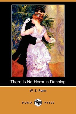 There Is No Harm in Dancing  by  W.E. Penn