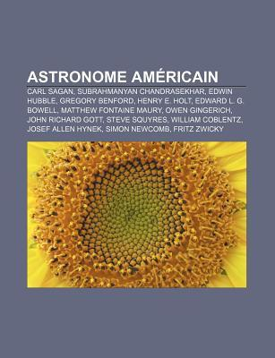 Astronome Am Ricain: Carl Sagan, Subrahmanyan Chandrasekhar, Edwin Hubble, Gregory Benford, Henry E. Holt, Edward L. G. Bowell NOT A BOOK