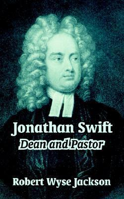 Jonathan Swift: Dean and Pastor Robert Wyse Jackson