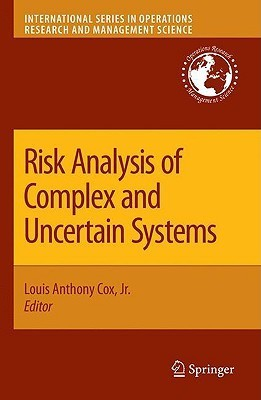 Risk Analysis of Complex and Uncertain Systems  by  Louis Anthony Cox Jr.