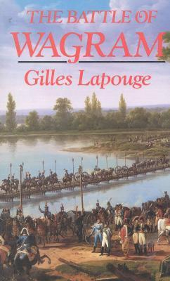 The Battle of Wagram  by  Gilles Lapouge