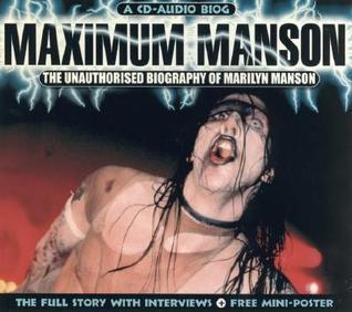 Maximum Manson: The Unauthorised Biography of Marilyn Manson  by  Tim Footman