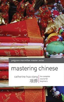 Mastering Chinese. Catherine Hua Xiang by Catherine Hua Xiang