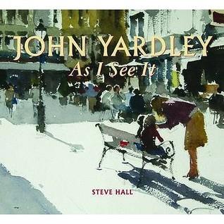 John Yardley: As I See It  by  Steve Hall