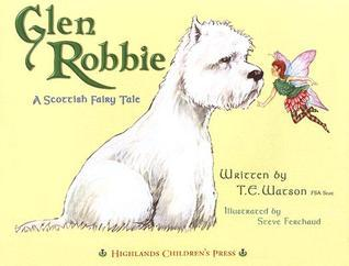 Glen Robbie: A Scottish Fairy Tale T.E. Watson