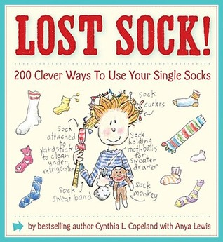 Lost Sock!: 200 Clever Ways to Use Your Single Socks  by  Cynthia L. Copeland