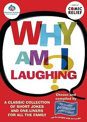 Why Am I Laughing?: A Classic Collection of Short Jokes and One-Liners for All the Family. Chosen and Compiled Members of the Scottish Dementia Working Group, Alzheimers Scotland by The Scottish Dementia Working Group