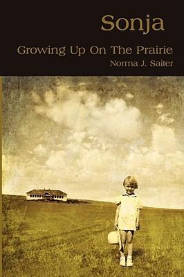 Sonja: Growing Up on the Prairie Norma J. Saiter