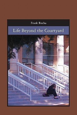 Life Beyond the Courtyard  by  Frank Rocha