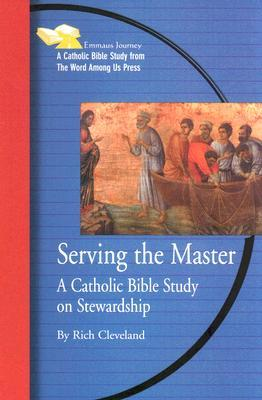Serving the Master: A Bible Study on Stewardship  by  Rich Cleveland