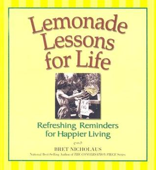 Lemonade Lessons for Life: Refreshing Reminders for Happier Living Bret Nicholaus