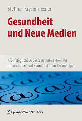 Gesundheit Und Neue Medien: Psychologische Aspekte Der Interaktion Mit Informations- Und Kommunikationstechnologien  by  Birgit Stetina
