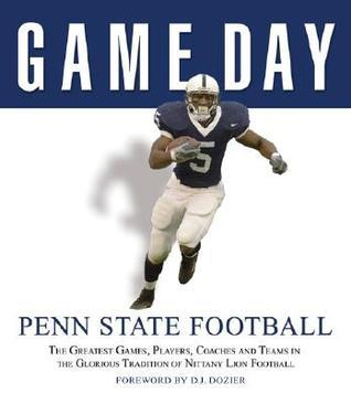 Game Day: Penn State Football: The Greatest Games, Players, Coaches and Teams in the Glorious Tradition of Nittany Lion Football  by  Athlon Sports