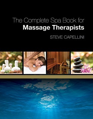 The Complete Spa Book for Massage Therapists Steve Capellini