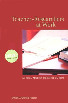 Teacher-Researchers at Work  by  Marion S. Maclean