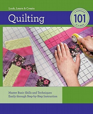 Quilting 101: Master Basic Skills and Techniques Easily Through Step-By-Step Instruction Creative Publishing International
