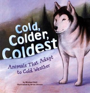 Cold, Colder, Coldest: Animals That Adapt To Cold Weather  by  Michael Dahl