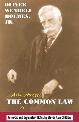 The Annotated Common Law: With 2010 Foreword And Explanatory Notes  by  Oliver Wendell Holmes Jr.