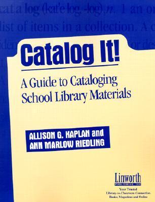 Catalog It!: A Guide To Cataloging School Library Materials Allison G. Kaplan