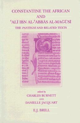 Constantine the African and Ali Ibn Al-Abbas Al-Magusi: The Pantegni and Related Texts Charles Burnett