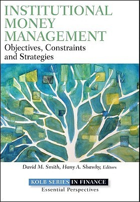 Institutional Money Management: An Inside Look at Strategies, Players, and Practices Hany A. Shawky