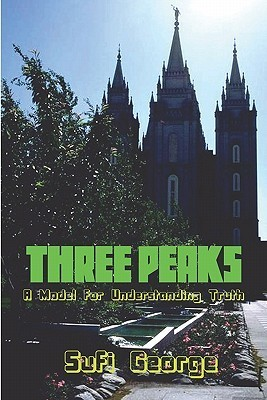 Three Peaks: A Model for Understanding Truth  by  Sufi George