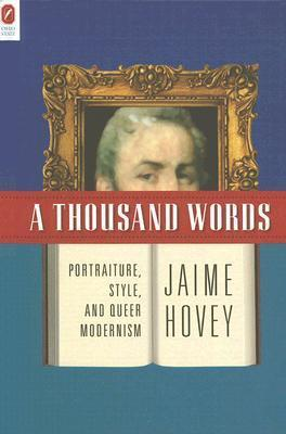 A THOUSAND WORDS: PORTRAITURE, STYLE, AND QUEER MODERNISM JAIME HOVEY