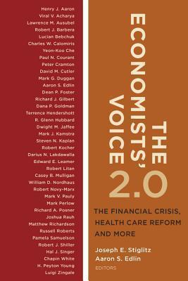 The Economists Voice 2.0: The Financial Crisis, Health Care Reform, and More Joseph E. Stiglitz