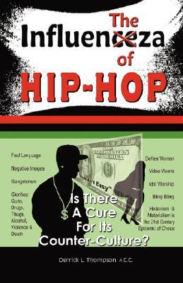 The Influenza of Hip-Hop: Is There a Cure for Its Counter-Culture?  by  Derrick L. Thompson