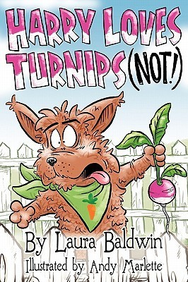Harry Loves Turnips...Not!  by  Laura Baldwin